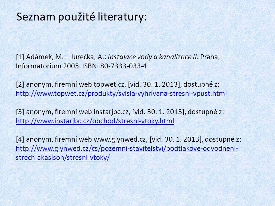 Seznam použité literatury: [1] Adámek, M. – Jurečka, A.: Instalace vody a kanalizace II. Praha, Informatorium 2005. ISBN: 80-7333-033-4 [2] anonym, fi