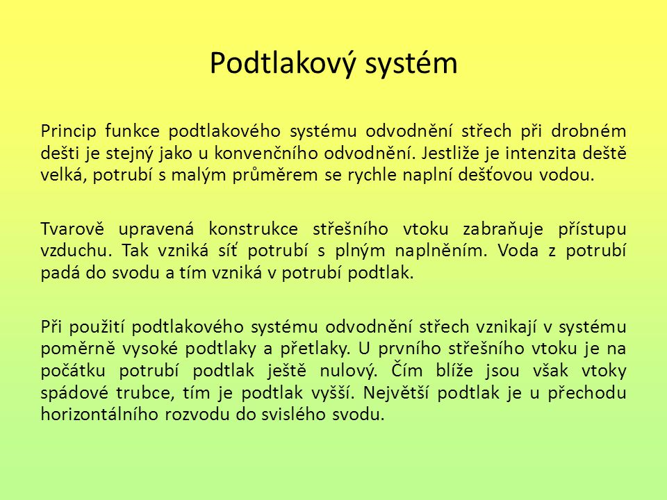 Podtlakový systém Princip funkce podtlakového systému odvodnění střech při drobném dešti je stejný jako u konvenčního odvodnění. Jestliže je intenzita