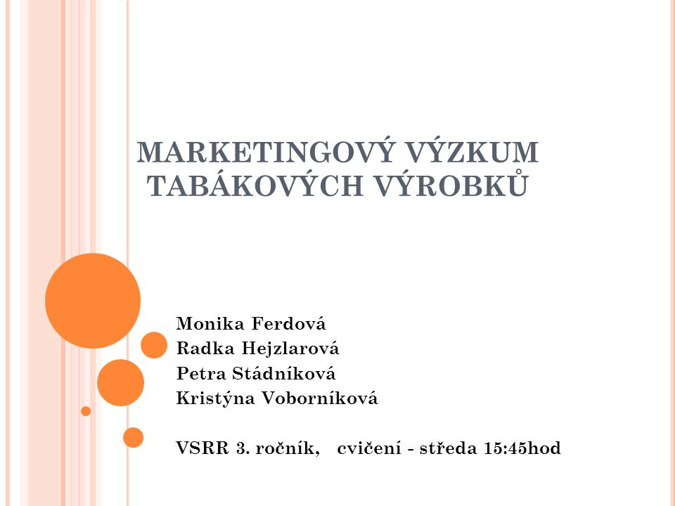 MARKETINGOVÝ VÝZKUM TABÁKOVÝCH VÝROBKŮ Monika Ferdová Radka Hejzlarová Petra Stádníková Kristýna Voborníková VSRR 3.