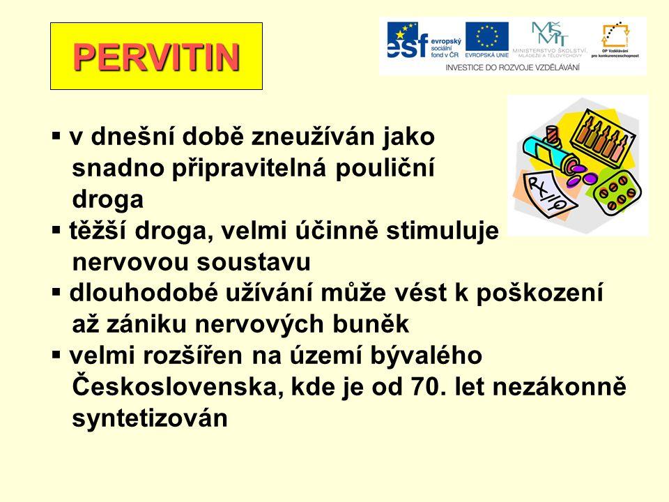 PERVITIN  v dnešní době zneužíván jako snadno připravitelná pouliční droga  těžší droga, velmi účinně stimuluje nervovou soustavu  dlouhodobé užívání může vést k poškození až zániku nervových buněk  velmi rozšířen na území bývalého Československa, kde je od 70.