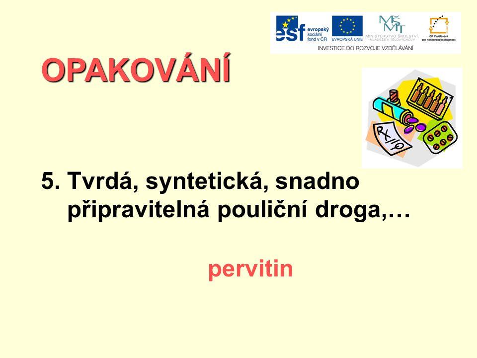 OPAKOVÁNÍ 5. Tvrdá, syntetická, snadno připravitelná pouliční droga,… pervitin