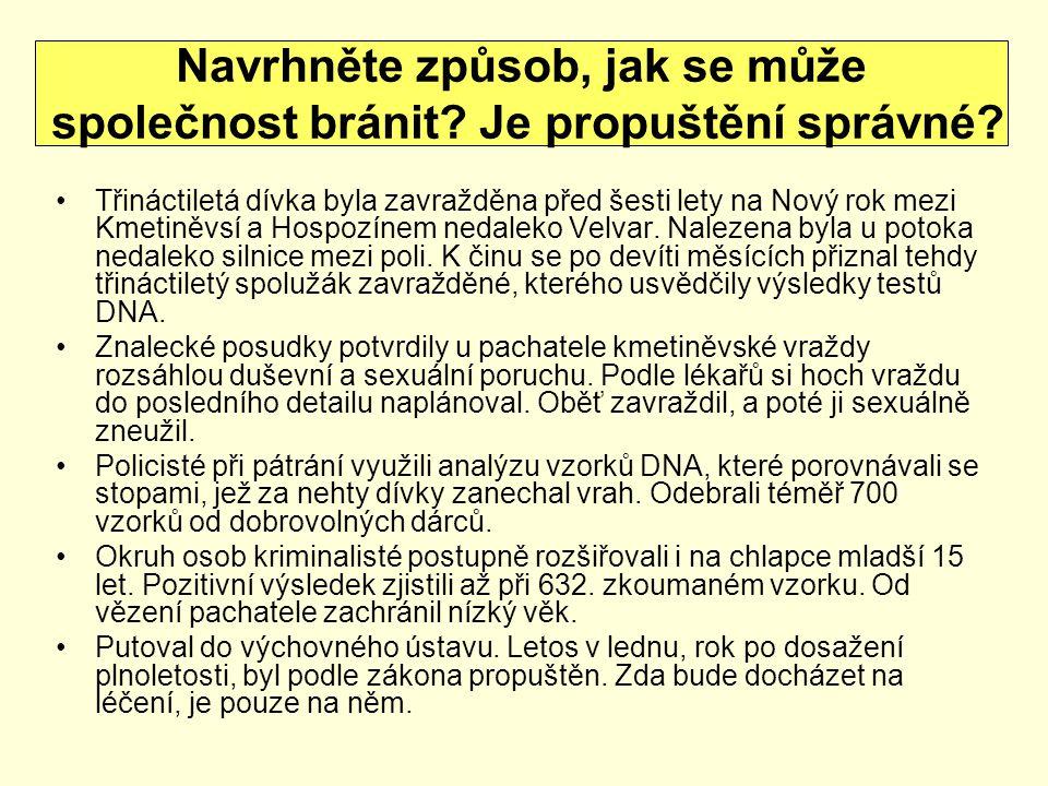 Třináctiletá dívka byla zavražděna před šesti lety na Nový rok mezi Kmetiněvsí a Hospozínem nedaleko Velvar. Nalezena byla u potoka nedaleko silnice m