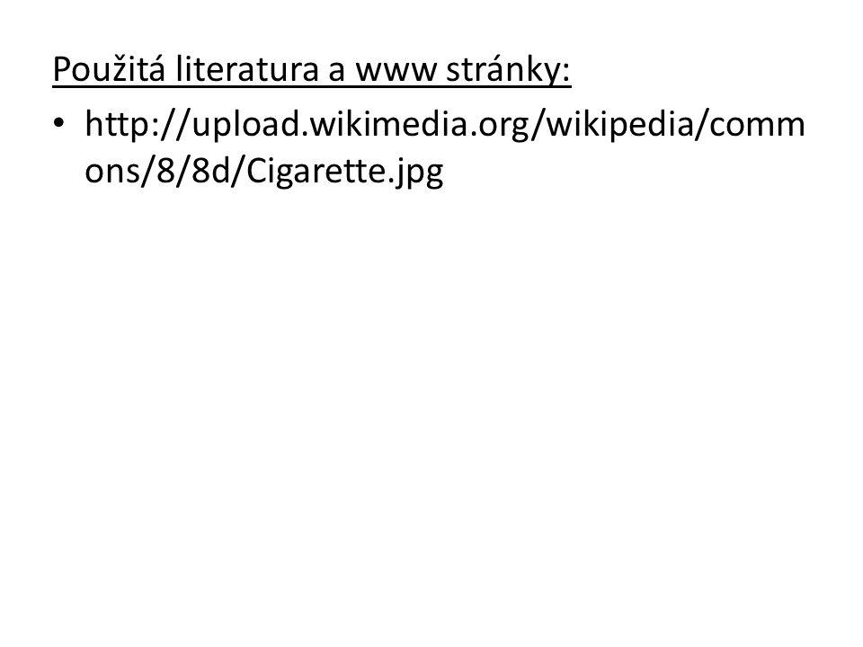 Použitá literatura a www stránky: http://upload.wikimedia.org/wikipedia/comm ons/8/8d/Cigarette.jpg