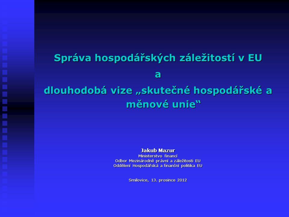 Struktura přednášky I.Správa hospodářských záležitostí v Evropské unii v roce 2012 i.