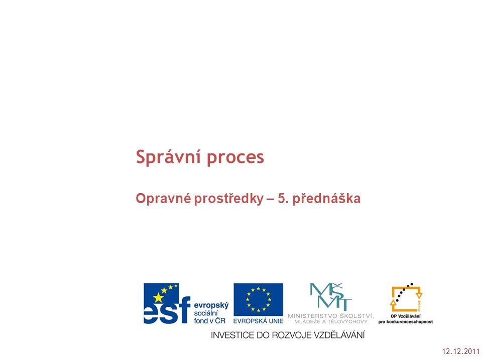 32 f) Principy ovládající řízení o obnově řízení Významný zásah do právní jistoty účastníků řízení -) princip proporcionality a dobré víry.