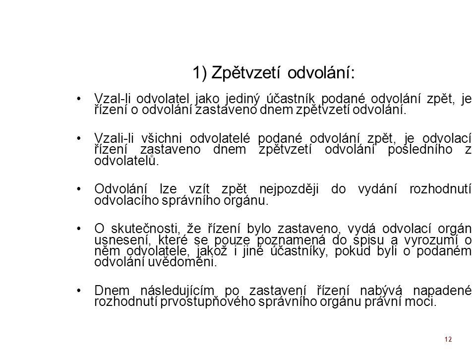 12 1) Zpětvzetí odvolání: Vzal-li odvolatel jako jediný účastník podané odvolání zpět, je řízení o odvolání zastaveno dnem zpětvzetí odvolání. Vzali-l