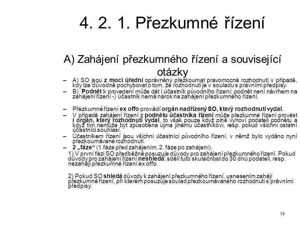 19 4. 2. 1. Přezkumné řízení A) Zahájení přezkumného řízení a související otázky –A) SO jsou z moci úřední oprávněny přezkoumat pravomocná rozhodnutí