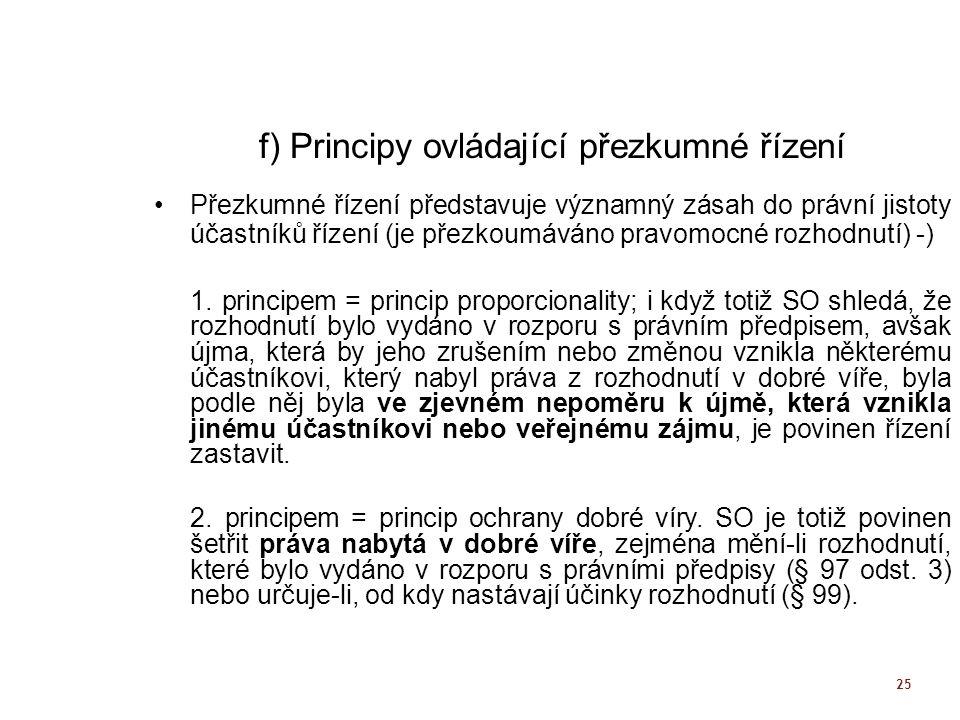 25 f) Principy ovládající přezkumné řízení Přezkumné řízení představuje významný zásah do právní jistoty účastníků řízení (je přezkoumáváno pravomocné