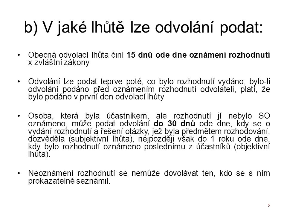 16 5) Zamítnutí odvolání Neshledá-li odvolací orgán důvod pro výše uvedený postup, odvolání: zamítne a napadené rozhodnutí potvrdí.