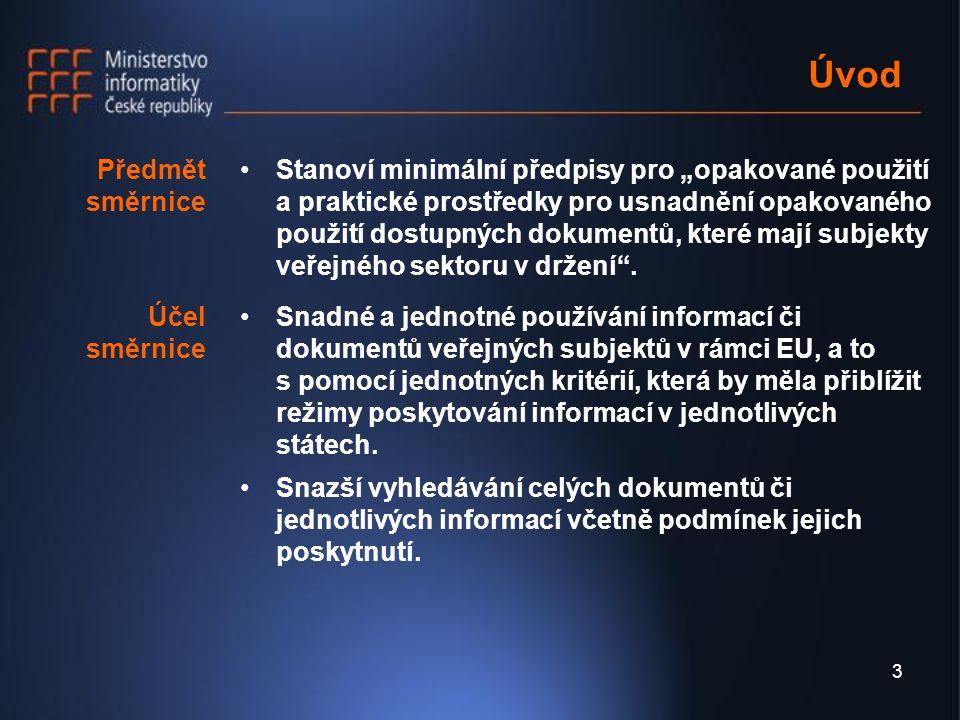 4 Principy směrnice Elektronizace režimu poskytování informací Standardní licenční smlouvy Rozsah a podmínky zpoplatnění Transparentnost Nediskriminace Dodržování pravidel hospodářské soutěže
