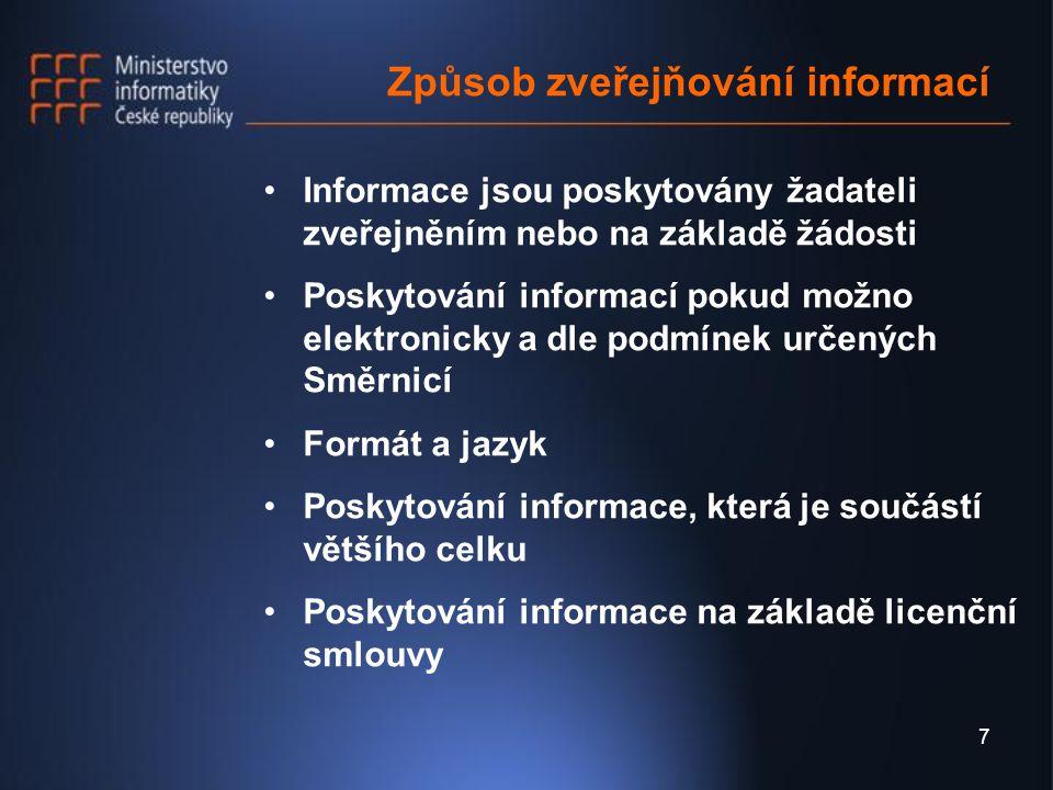 8 Způsob zveřejňování informací Informace poskytovaná zveřejněním se poskytuje ve všech formátech a jazycích, ve kterých byla vytvořena Pokud je taková informace zveřejněna v elektronické podobě, musí být zveřejněna i ve formátu, jehož specifikace je volně dostupná a použití uživatelem není omezováno