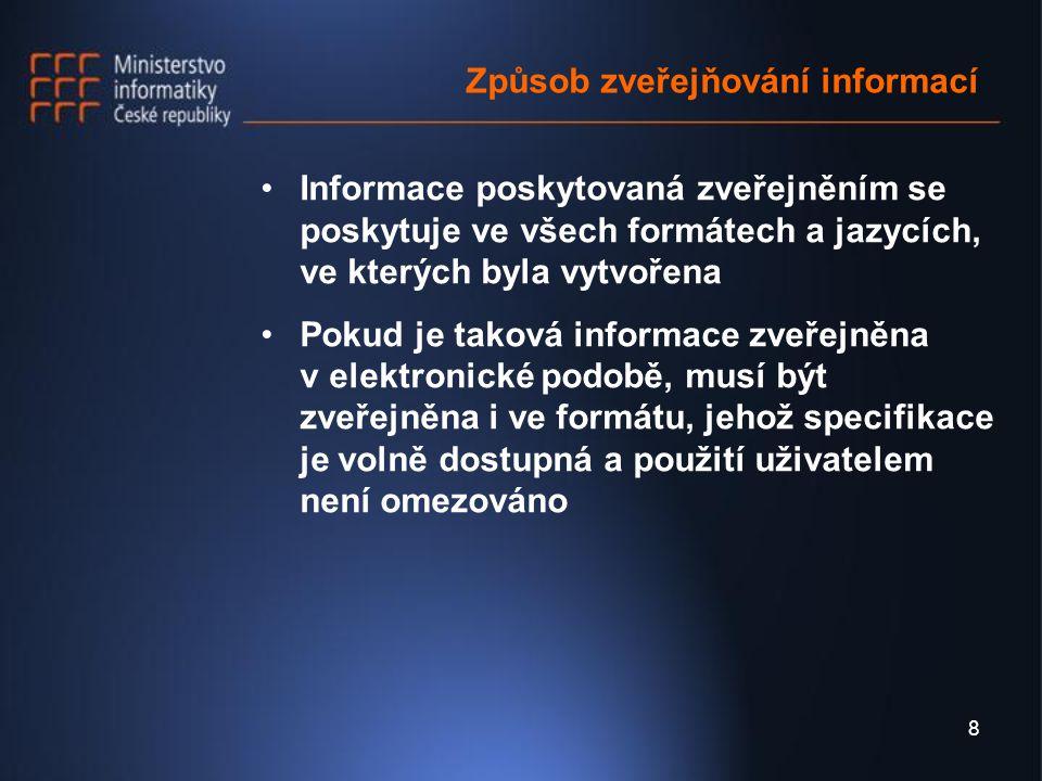 9 Způsob poskytování informace na žádost Informace se poskytuje ve formátech a jazycích podle obsahu žádosti o poskytnutí informace Povinné subjekty však nejsou povinny měnit formát nebo jazyk informace jen z toho důvodu, aby vyhověly žádosti, pokud by taková změna formátu nebo jazyka byla pro povinný subjekt nepřiměřenou zátěží.