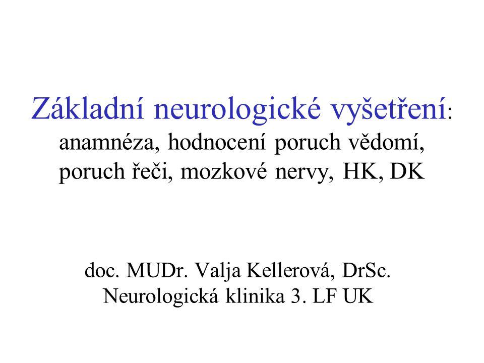 Základní neurologické vyšetření : anamnéza, hodnocení poruch vědomí, poruch řeči, mozkové nervy, HK, DK doc. MUDr. Valja Kellerová, DrSc. Neurologická