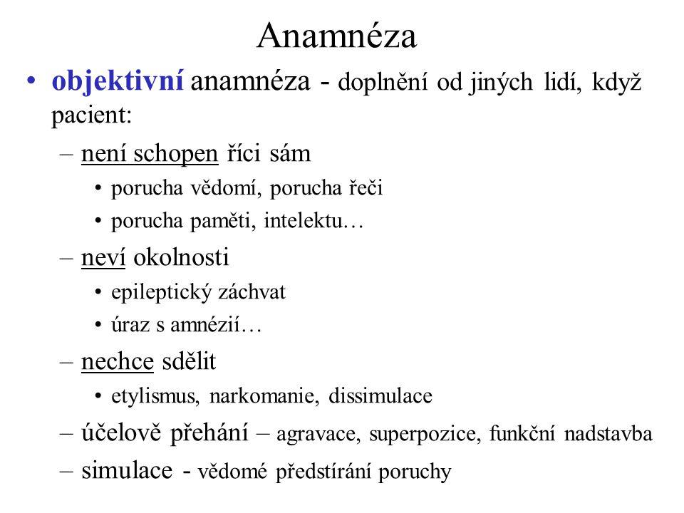 Anamnéza objektivní anamnéza - doplnění od jiných lidí, když pacient: –není schopen říci sám porucha vědomí, porucha řeči porucha paměti, intelektu… –