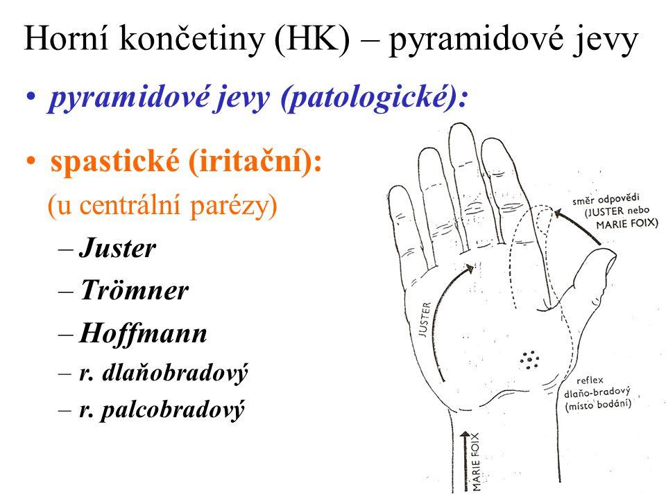 Horní končetiny (HK) – pyramidové jevy pyramidové jevy (patologické): spastické (iritační): (u centrální parézy) –Juster –Trömner –Hoffmann –r. dlaňob