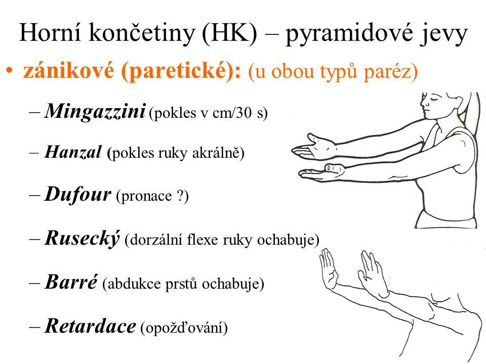 Horní končetiny (HK) – pyramidové jevy zánikové (paretické): (u obou typů paréz) –Mingazzini (pokles v cm/30 s) –Hanzal (pokles ruky akrálně) –Dufour