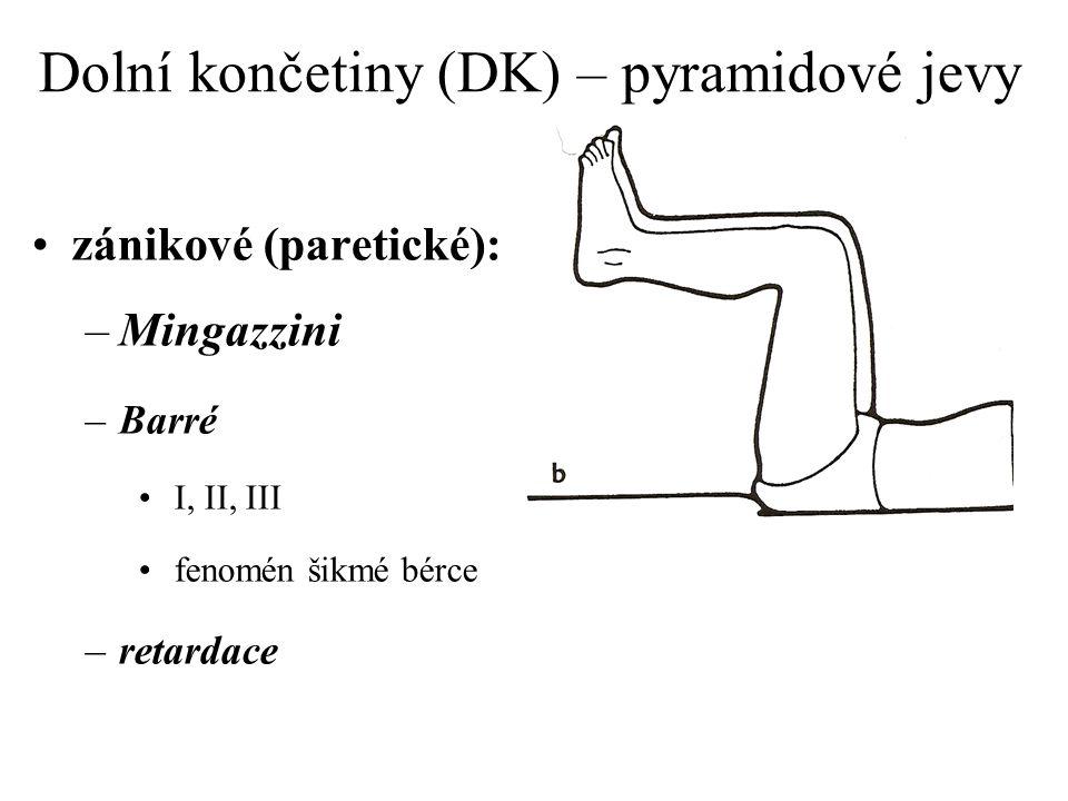 Dolní končetiny (DK) – pyramidové jevy zánikové (paretické): –Mingazzini –Barré I, II, III fenomén šikmé bérce –retardace