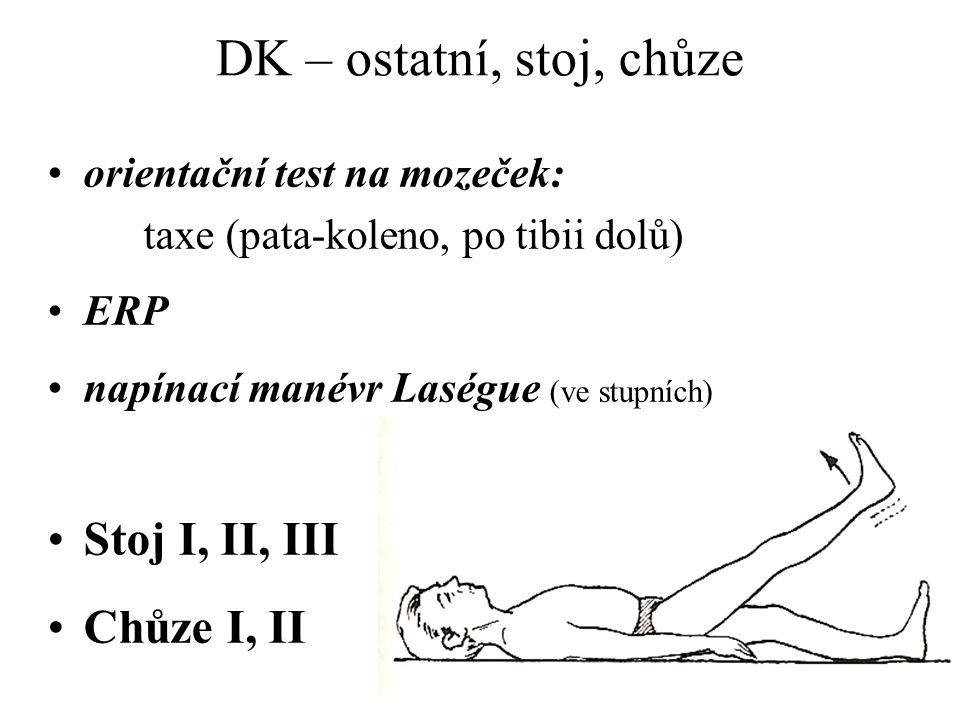 DK – ostatní, stoj, chůze orientační test na mozeček: taxe (pata-koleno, po tibii dolů) ERP napínací manévr Laségue (ve stupních) Stoj I, II, III Chůz