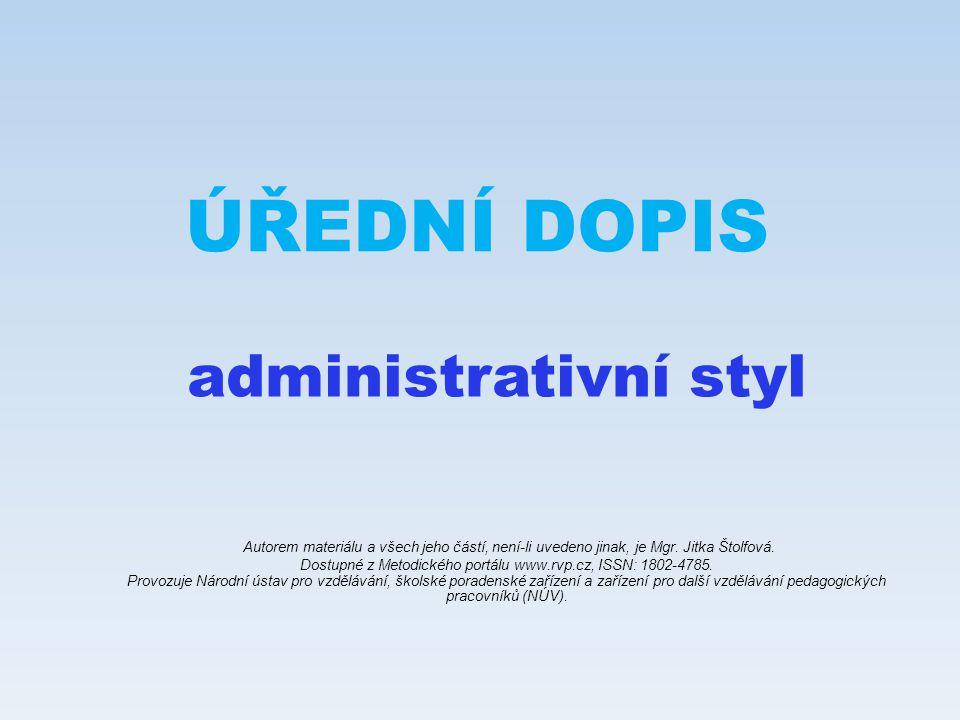 ÚŘEDNÍ DOPIS administrativní styl Autorem materiálu a všech jeho částí, není-li uvedeno jinak, je Mgr. Jitka Štolfová. Dostupné z Metodického portálu