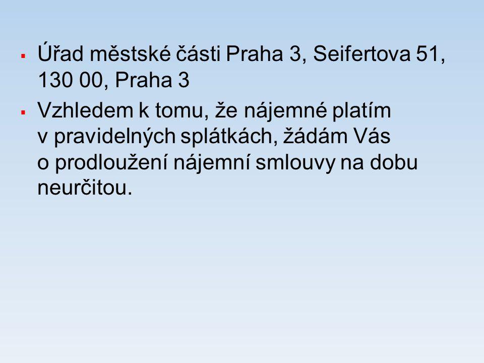  Úřad městské části Praha 3, Seifertova 51, 130 00, Praha 3  Vzhledem k tomu, že nájemné platím v pravidelných splátkách, žádám Vás o prodloužení ná