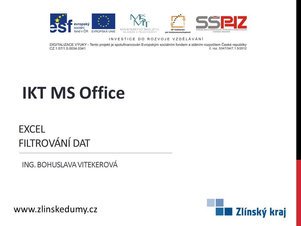 EXCEL FILTROVÁNÍ DAT ING. BOHUSLAVA VITEKEROVÁ IKT MS Office www.zlinskedumy.cz
