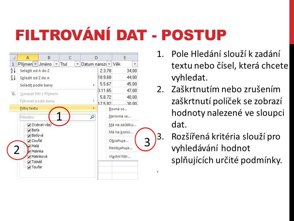 FILTROVÁNÍ DAT - POSTUP 1.Pole Hledání slouží k zadání textu nebo čísel, která chcete vyhledat.