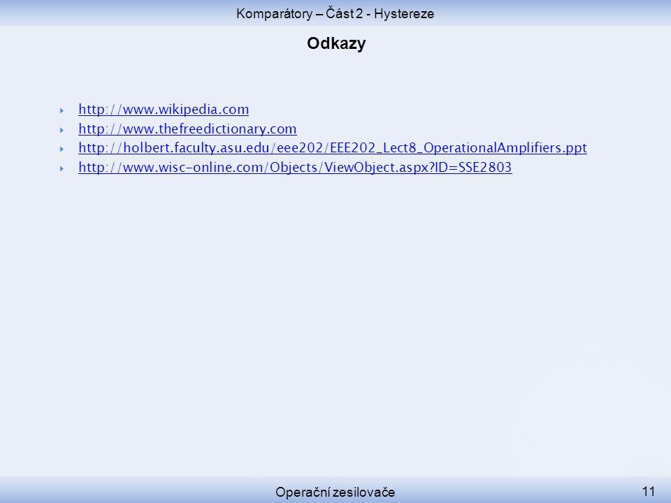 Komparátory – Část 2 - Hystereze Operační zesilovače 11  http://www.wikipedia.com http://www.wikipedia.com  http://www.thefreedictionary.com http://