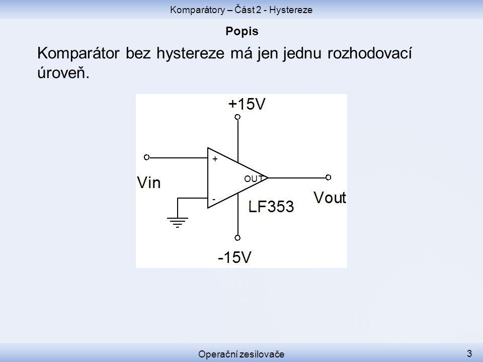 Komparátor bez hystereze má jen jednu rozhodovací úroveň. Komparátory – Část 2 - Hystereze Operační zesilovače 3