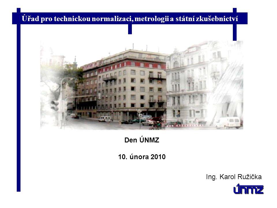 Úřad pro technickou normalizaci, metrologii a státní zkušebnictví Den ÚNMZ 10. února 2010 Ing. Karol Ružička