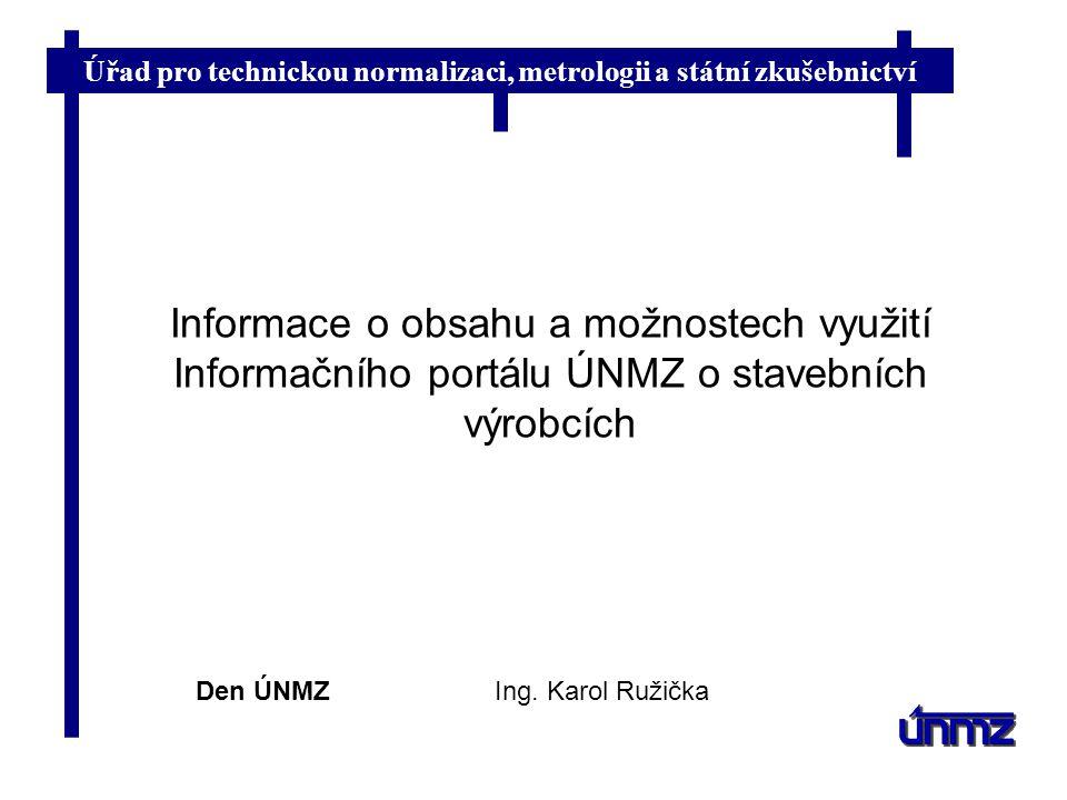 Úřad pro technickou normalizaci, metrologii a státní zkušebnictví Informace o obsahu a možnostech využití Informačního portálu ÚNMZ o stavebních výrob