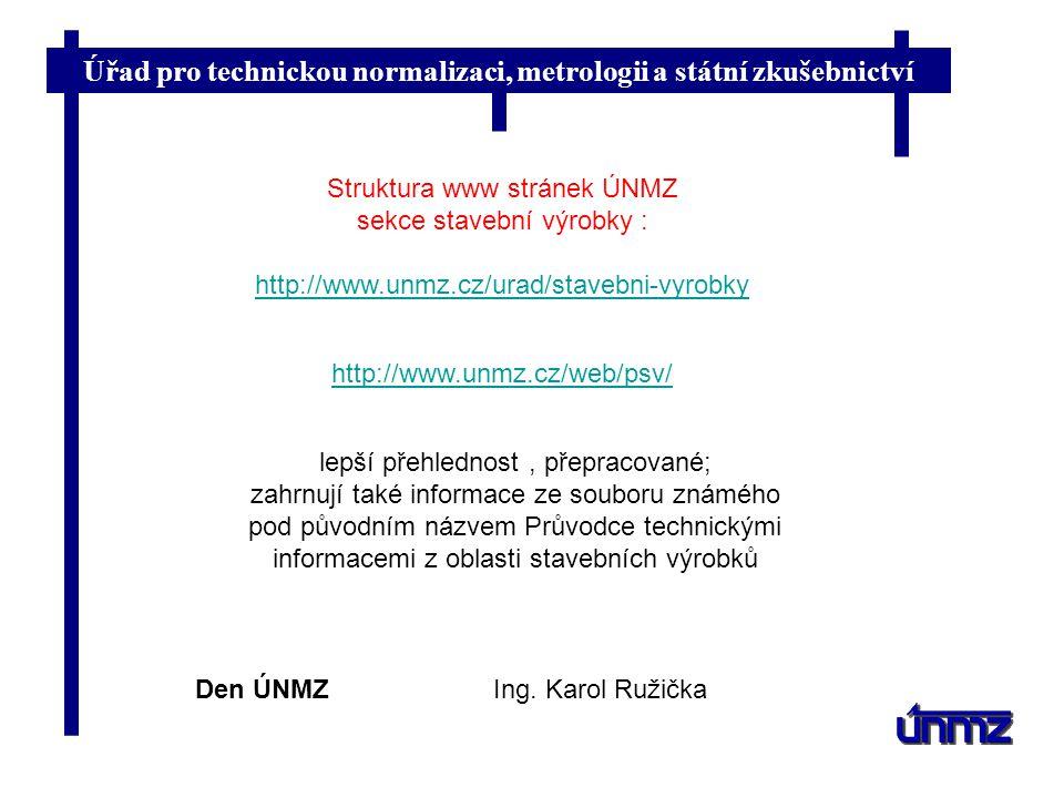 Úřad pro technickou normalizaci, metrologii a státní zkušebnictví Den ÚNMZ Ing. Karol Ružička Struktura www stránek ÚNMZ sekce stavební výrobky : http
