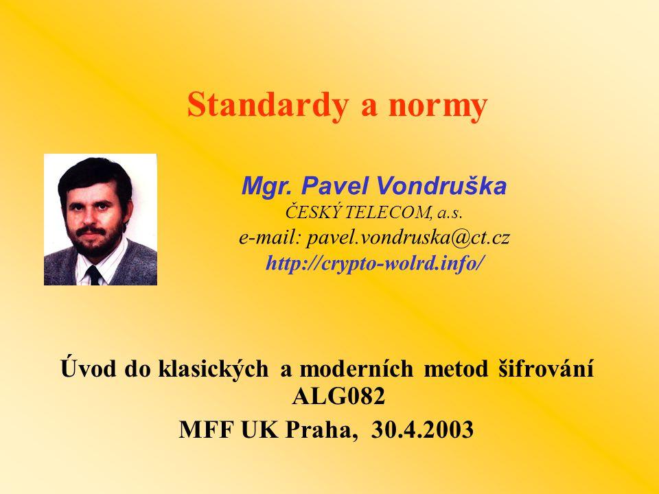 1.Úvod 2.RFC (Request For Comment) 3.Standardy PKCS (Public-Key Cryptographic Standards) 4.České technické normy a svět 5.Přehled norem v oblasti bezpečnosti informačních technologií (normy vyvíjené ISO/IEC JTC1 SC27 a ISO TC 68) zavedených do soustavy českých norem 6.Přehled mezinárodních a národních normalizačních institucí 7.Přehled některých základních kritérií hodnocení bezpečnosti IT