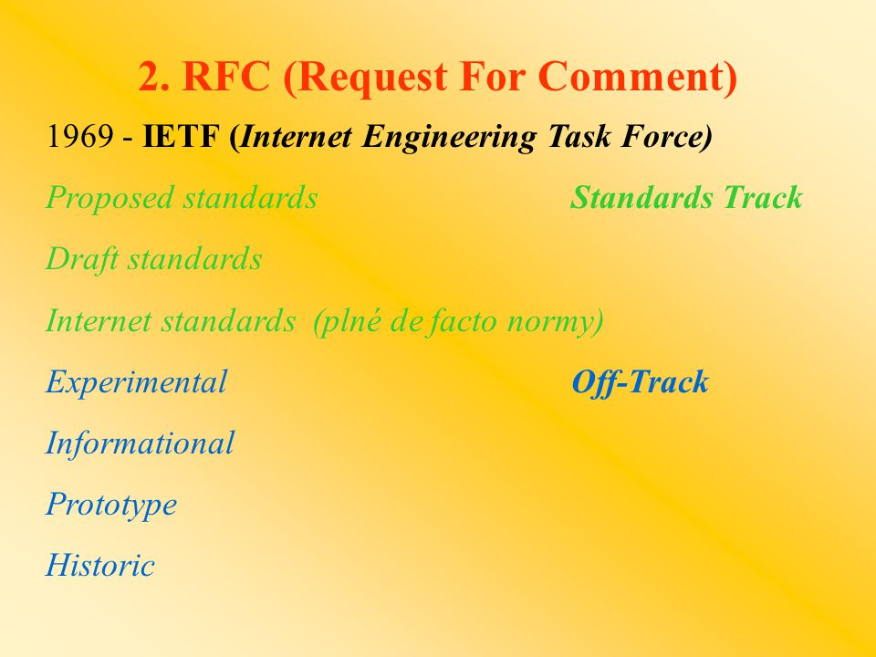 2. RFC (Request For Comment) 1969 - IETF (Internet Engineering Task Force) Proposed standards Standards Track Draft standards Internet standards (plné