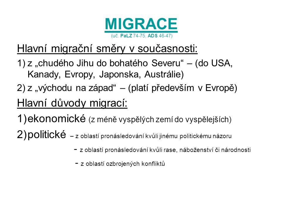 """MIGRACE MIGRACE (uč. PaLZ 74-75, ADS 46-47) Hlavní migrační směry v současnosti: 1)z """"chudého Jihu do bohatého Severu"""" – (do USA, Kanady, Evropy, Japo"""