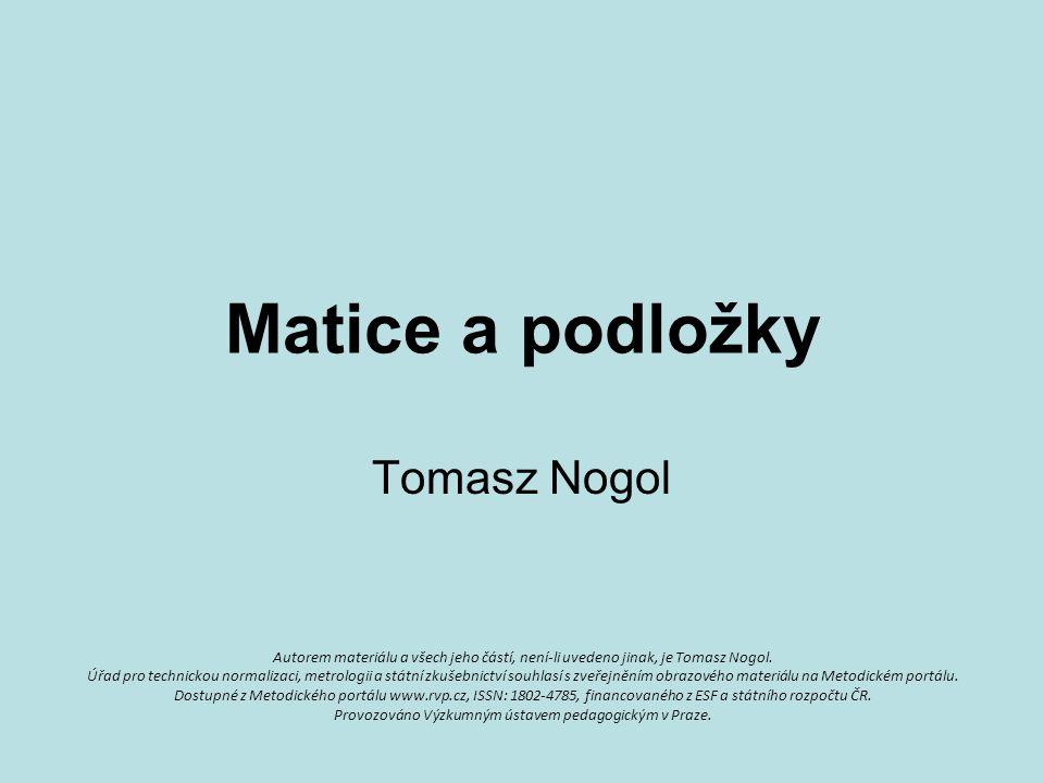 Matice a podložky Tomasz Nogol Autorem materiálu a všech jeho částí, není-li uvedeno jinak, je Tomasz Nogol. Úřad pro technickou normalizaci, metrolog