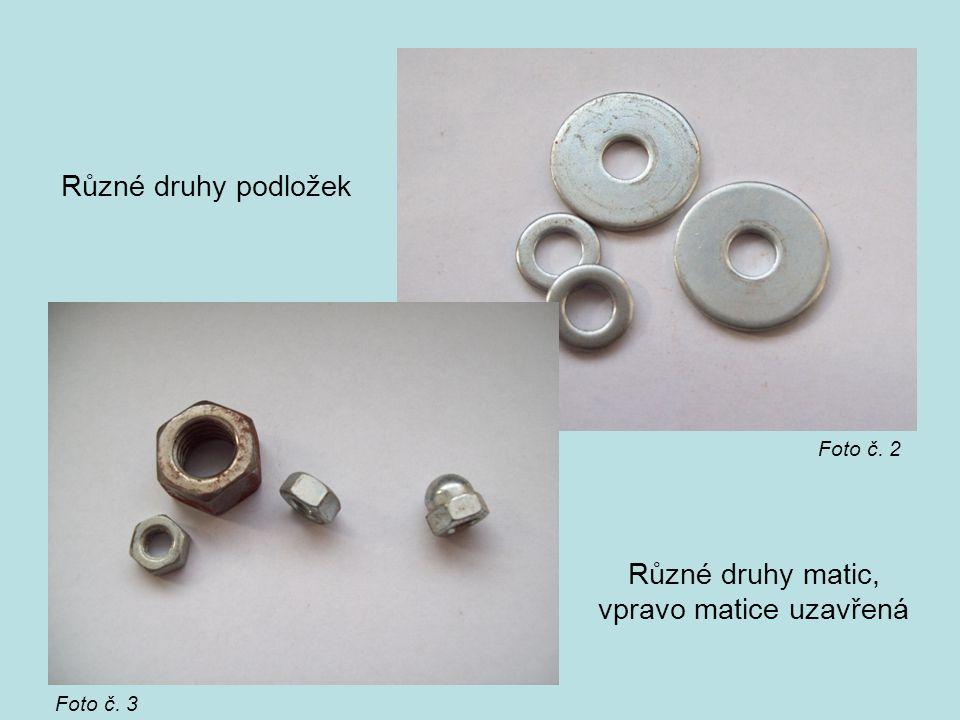 Různé druhy podložek Různé druhy matic, vpravo matice uzavřená Foto č. 3 Foto č. 2