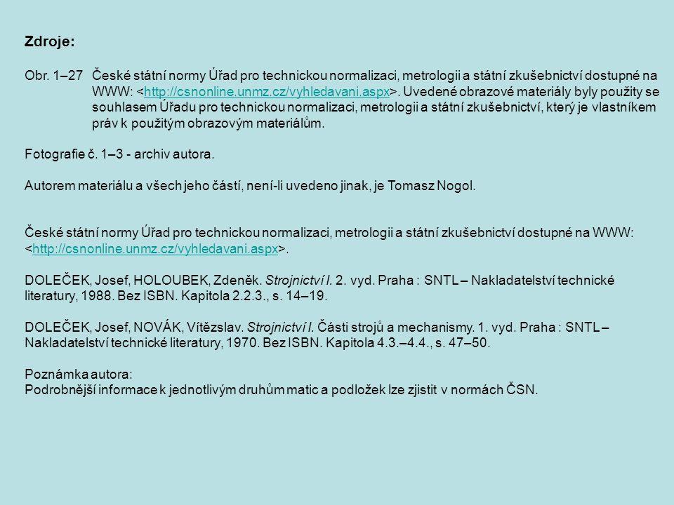 Zdroje: Obr. 1–27České státní normy Úřad pro technickou normalizaci, metrologii a státní zkušebnictví dostupné na WWW:. Uvedené obrazové materiály byl