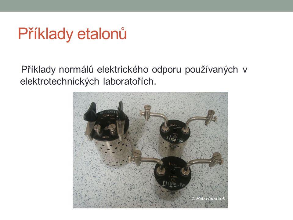 Příklady etalonů Příklady normálů elektrického odporu používaných v elektrotechnických laboratořích.