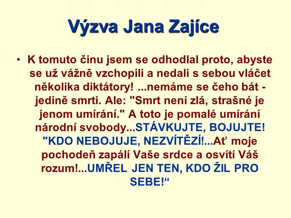 Výzva Jana Zajíce K tomuto činu jsem se odhodlal proto, abyste se už vážně vzchopili a nedali s sebou vláčet několika diktátory!...nemáme se čeho bát