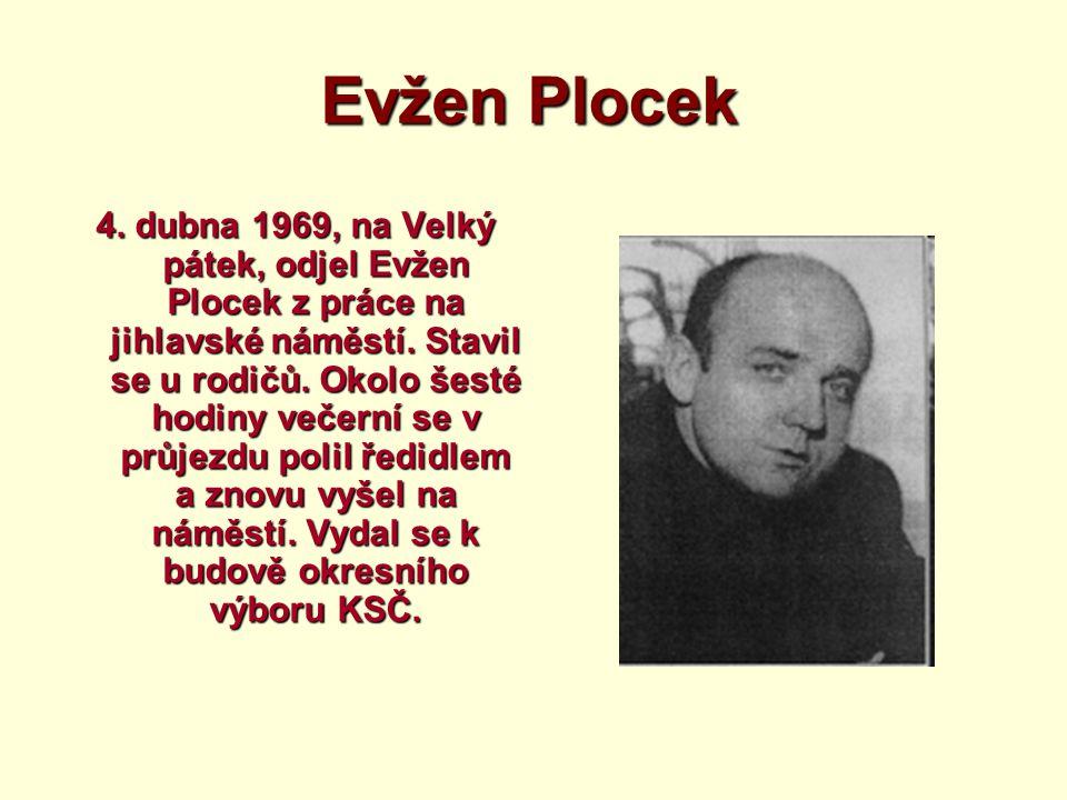 Evžen Plocek 4. dubna 1969, na Velký pátek, odjel Evžen Plocek z práce na jihlavské náměstí. Stavil se u rodičů. Okolo šesté hodiny večerní se v průje