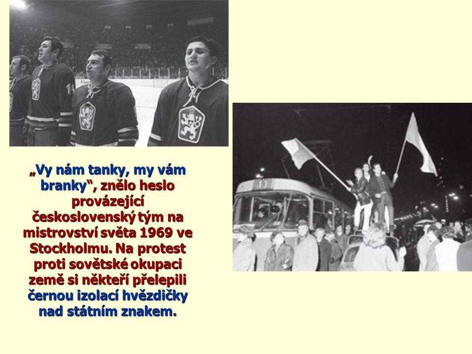 """""""Vy nám tanky, my vám branky"""", znělo heslo provázející československý tým na mistrovství světa 1969 ve Stockholmu. Na protest proti sovětské okupaci z"""