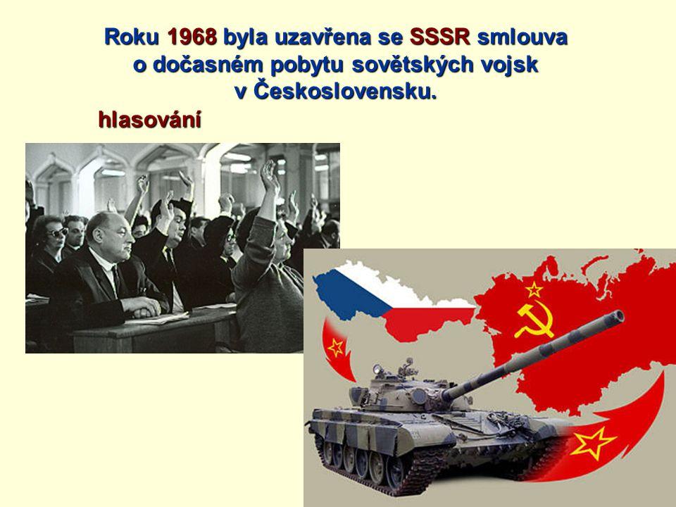 Roku 1968 byla uzavřena se SSSR smlouva o dočasném pobytu sovětských vojsk v Československu. hlasování