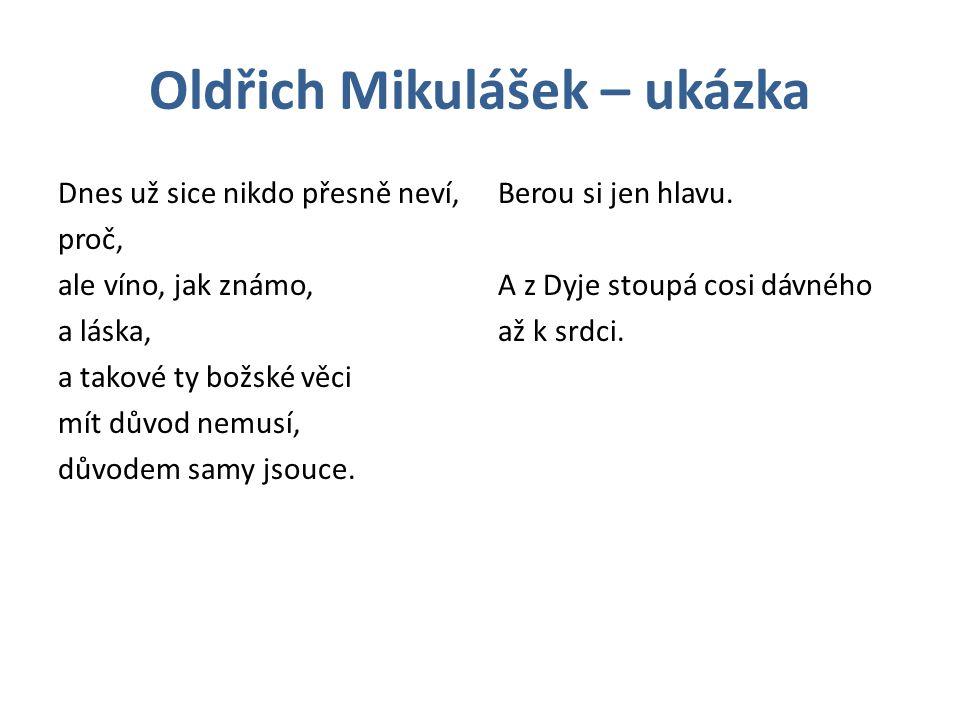 Oldřich Mikulášek – ukázka Dnes už sice nikdo přesně neví, proč, ale víno, jak známo, a láska, a takové ty božské věci mít důvod nemusí, důvodem samy jsouce.