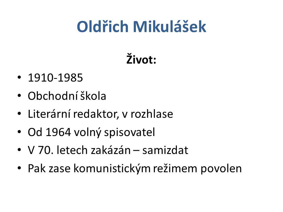 Oldřich Mikulášek Život: 1910-1985 Obchodní škola Literární redaktor, v rozhlase Od 1964 volný spisovatel V 70.