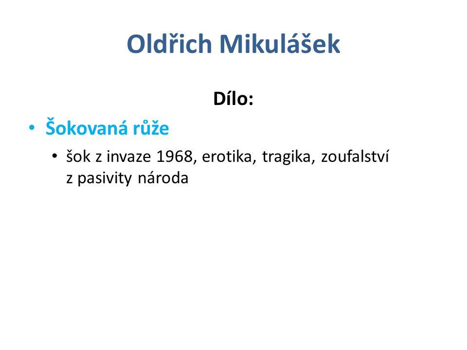 Oldřich Mikulášek Dílo: Šokovaná růže šok z invaze 1968, erotika, tragika, zoufalství z pasivity národa