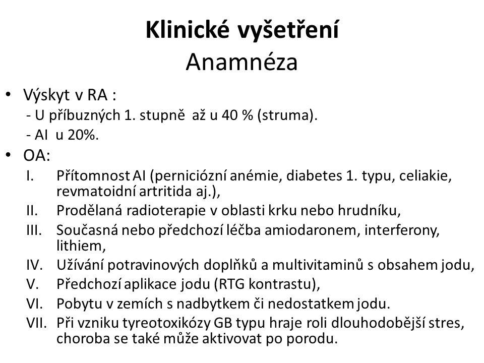 Klinické vyšetření Anamnéza Výskyt v RA : - U příbuzných 1. stupně až u 40 % (struma). - AI u 20%. OA: I.Přítomnost AI (perniciózní anémie, diabetes 1