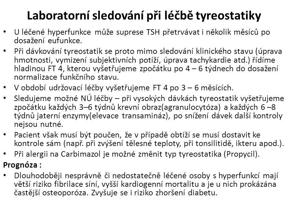 Laboratorní sledování při léčbě tyreostatiky U léčené hyperfunkce může suprese TSH přetrvávat i několik měsíců po dosažení eufunkce. Při dávkování tyr