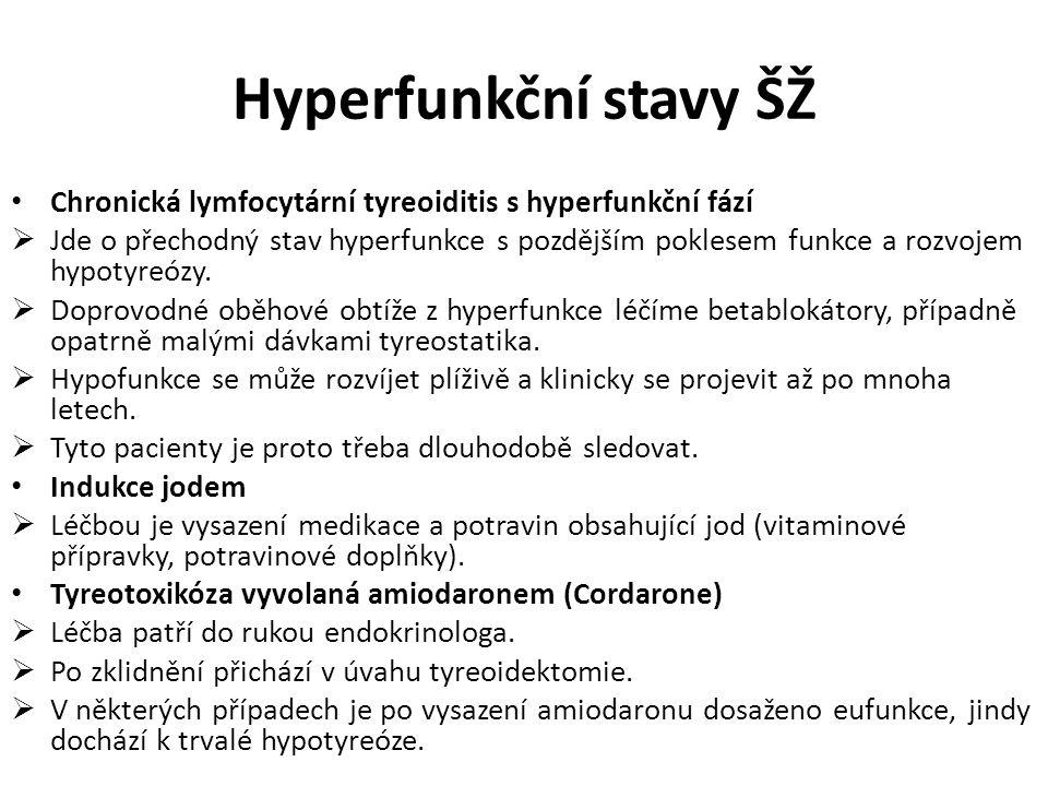 Hyperfunkční stavy ŠŽ Chronická lymfocytární tyreoiditis s hyperfunkční fází  Jde o přechodný stav hyperfunkce s pozdějším poklesem funkce a rozvojem hypotyreózy.
