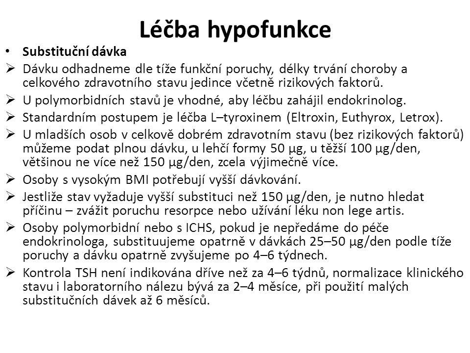 Léčba hypofunkce Substituční dávka  Dávku odhadneme dle tíže funkční poruchy, délky trvání choroby a celkového zdravotního stavu jedince včetně rizik