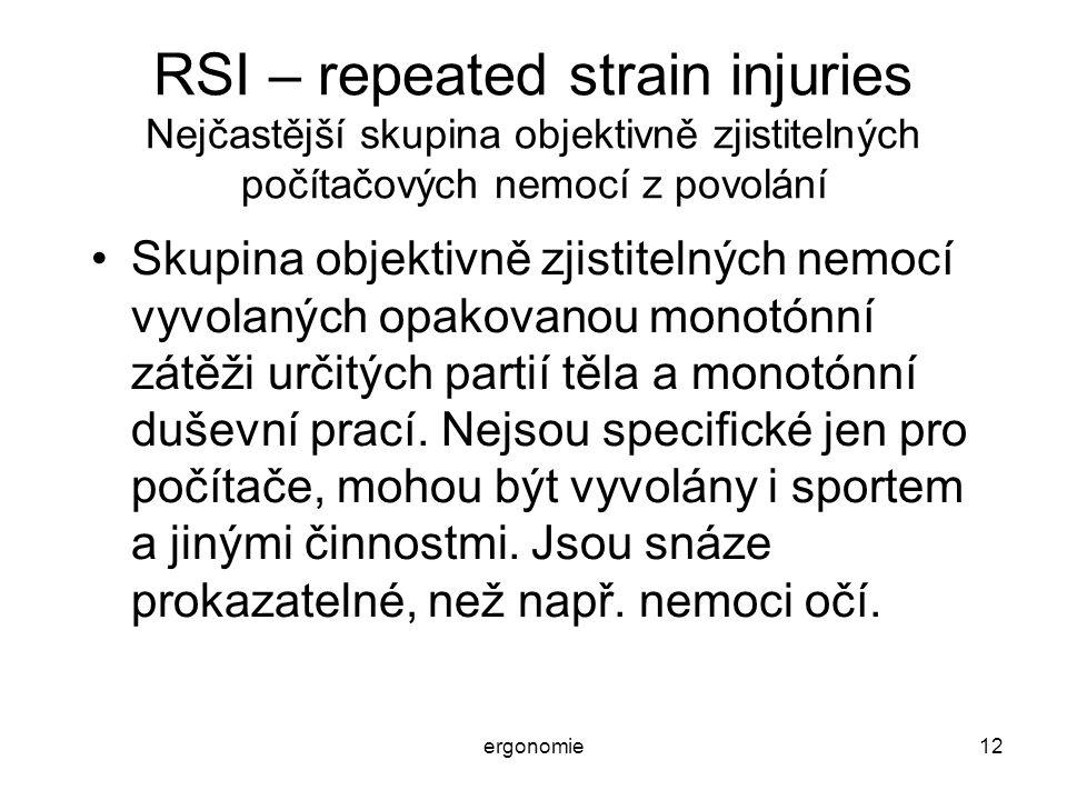 ergonomie12 RSI – repeated strain injuries Nejčastější skupina objektivně zjistitelných počítačových nemocí z povolání Skupina objektivně zjistitelnýc
